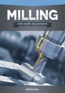 Milling for home Machinists For Home Machinists